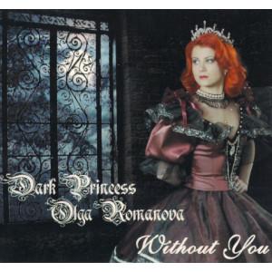 "DARK PRINCESS OLGA ROMANOVA ""Without You"" /CD/"