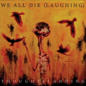 "WE ALL DIE (LAUGHING) ""Thoughtscanning"" /Digisleeve CD/"