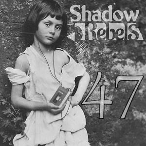 """SHADOW REBELS """"47"""" /Digital Single/"""